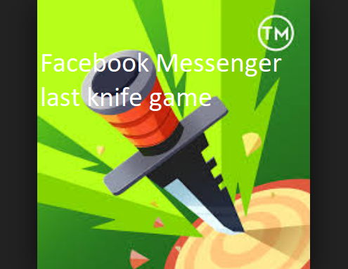 Facebook Messenger last knife game